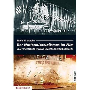 Der Nationalsozialismus im Film: Von TRIUMPH DES WILLENS bis INGLOURIOUS BASTERDS (Deep Focus)