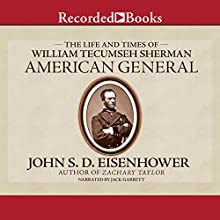 American General: The Life and Times of William Tecumseh Sherman (       UNABRIDGED) by John S.D. Eisenhower Narrated by Jack Garrett