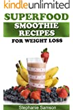 Superfood Smoothie Recipes for Weight Loss - Great for 10 Day Detoxing! (English Edition)