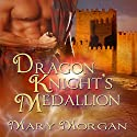 Dragon Knight's Medallion Audiobook by Mary Morgan Narrated by Ewan MacRae