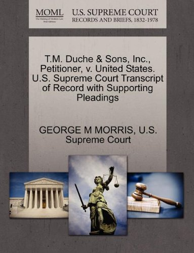 T.M. Duche & Sons, Inc., Petitioner, v. United States. U.S. Supreme Court Transcript of Record with Supporting Pleadings