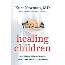 Healing Children: A Surgeon's Stories from the Frontiers of Pediatric Medicine | Livre audio Auteur(s) : Kurt Newman Narrateur(s) : Kurt Newman