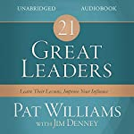 21 Great Leaders: Learn Their Lessons, Improve Your Influence | Pat Williams,Jim Denney