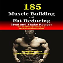 185 Muscle Building and Fat Reducing Meal and Shake Recipes: Eat and Drink Your Way to a Stronger and Leaner Body (       UNABRIDGED) by Joseph Correa (Certified Sports Nutritionist) Narrated by Andrea Erickson