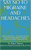 SAY NO TO MIGRAINE AND HEADACHES: Different Headaches - Treatments And Tips ( Ayurveda, Homoeopathy, Pranayama, Accupressure, Water Therapy, Diet etc)