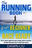 From Beginner to Race Ready: The A-Z runners guide from shoes, training, injuries to nutrition and other little known facts to ensure your success (The Running Book; Book 1)