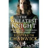 The Greatest Knight: The Story of William Marshalby Elizabeth Chadwick