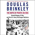 The Boys of Pointe du Hoc: Ronald Reagan, D-Day, and the U.S. Army 2nd Ranger Battalion (       UNABRIDGED) by Douglas Brinkley Narrated by Douglas Brinkley