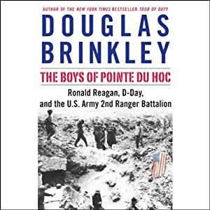 The Boys of Pointe du Hoc: Ronald Reagan, D-Day, and the U.S. Army 2nd Ranger Battalion | [Douglas Brinkley]