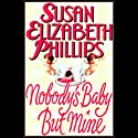 Nobody's Baby But Mine Audiobook by Susan Elizabeth Phillips Narrated by Anna Fields