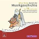 Uhus Reise durch die Musikgeschichte - Das 14. Jahrhundert: Araber, Nonnentrompeten und was sonst noch war | Leonhard Huber