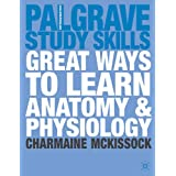 Great Ways to Learn Anatomy and Physiology (Palgrave Study Skills)by Charmaine McKissock