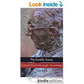 God and Patrick Kavanagh: An Anthology: No Earthly Estate: Patrick Kavanagh's Poems of the Spirit