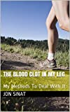 THE BLOOD CLOT IN MY LEG: My Methods To Deal With It