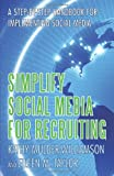 Simplify Social Media for Recruiting: A Step-by-Step Handbook for Implementing Social Media