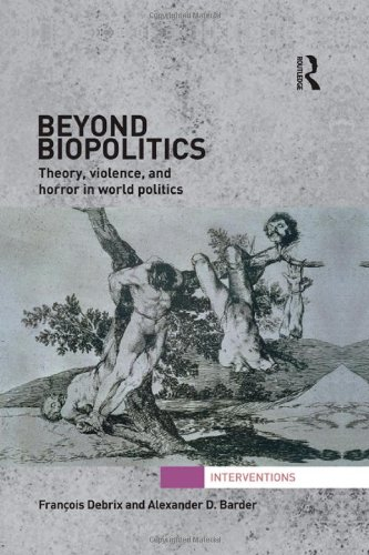 Beyond Biopolitics: Theory, Violence, and Horror in World Politics (Interventions)