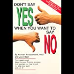Don't Say Yes When You Want to Say No | Herbert Fensterheim,Jean Baer
