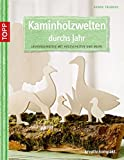 Kaminholzwelten durchs Jahr: Laubsägemotive mit Holzscheiten und mehr (kreativ.kompakt.)