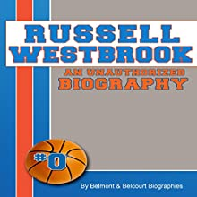 Russell Westbrook: An Unauthorized Biography, Basketball Biographies Book 5 (       UNABRIDGED) by Belmont and Belcourt Biographies Narrated by Sean Lenhart