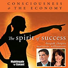 The Spirit of Success: Consciousness and the Economy  by Marianne Williamson, Deepak Chopra Narrated by Marianne Williamson, Deepak Chopra