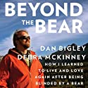 Beyond the Bear: How I Learned to Live and Love Again after Being Blinded by a Bear  (       UNABRIDGED) by Dan Bigley, Debra McKinney Narrated by Kevin Young
