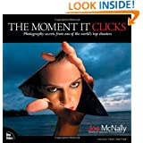 The Moment It Clicks: Photography Secrets from One of the World's Top Shooters