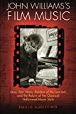 John Williamss Film Music: Jaws, Star Wars, Raiders of the Lost Ark, and the Return of the Classical Hollywood Music Style (Wisconsin Film Studies)