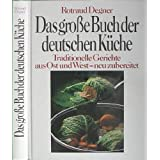 """Das gro�e Buch der deutschen K�che. Traditionelle Gerichte aus Ost und West - neu zubereitetvon """"Rotraud Degner"""""""