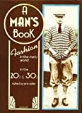 A Mans Book: Fashion in the Mans World in the 20s & 30s