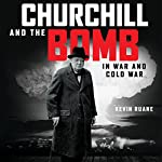 Churchill and the Bomb in War and Cold War | Kevin Ruane