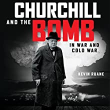 Churchill and the Bomb in War and Cold War Audiobook by Kevin Ruane Narrated by Barnaby Edwards