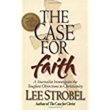The Case for Faith: A Journalist Investigates the Toughest Objections to Christianityby Lee Strobel