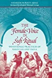 The Female Voice in Sufi Ritual: Devotional Practices of Pakistan and India (0292725922) by Abbas, Shemeem Burney
