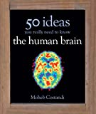 50 Human Brain Ideas You Really Need to Know (50 Ideas You Really Need to Know series)