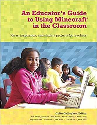 An Educator's Guide to Using Minecraft® in the Classroom: Ideas, inspiration, and student projects for teachers written by Colin Gallagher