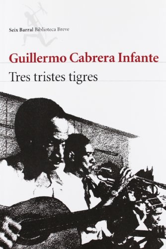 Tres Tristes Tigres (Spanish Edition)