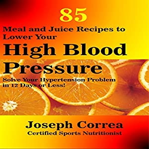 85 Meal and Juice Recipes to Lower Your High Blood Pressure Audiobook