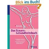 Das Frauen - Gesundheitsbuch: Symptome verstehen - Krankheiten behandeln. Wo Naturheilverfahren wirken, wann Schulmedizin...