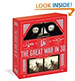The Great War in 3D: A Book Plus a Stereoscopic Viewer, Plus 35 3D Photos of Men in Battle, 1914-1918