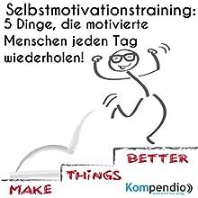Selbstmotivationstraining: 5 Dinge, die motivierte Menschen jeden Tag wiederholen Hörbuch von Alessandro Dallmann Gesprochen von: Michael Freio Haas