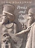 Persia and the West: An Archaeological Investigation of the Genesis of Achaemenid Persian Art (050005102X) by Boardman, John