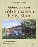 echange, troc Laurence Dujardin - Créez ou aménagez votre maison Feng Shui : Les 10 étapes clés du changement