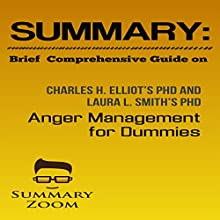 Summary: Brief Comprehensive Guide on Charles H. Elliot's PhD and Laura L. Smith's PhD: Anger Management for Dummies: Summary Zoom, Book 13 Audiobook by  Summary Zoom Narrated by Doron Alon