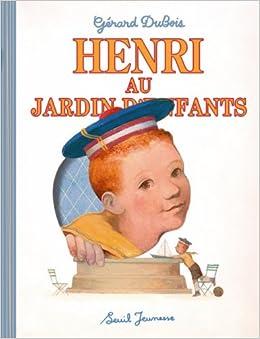 Henri au jardin d 39 enfants g rard dubois 9782020982313 for Au jardin d enfant