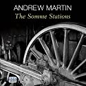 The Somme Stations Audiobook by Andrew Martin Narrated by Richard Burnip