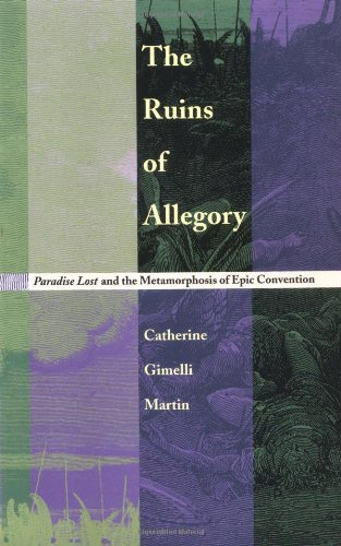The Ruins Of Allegory: Paradise Lost And The Metamorphosis Of Epic Convention