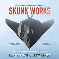 Skunk Works: A Personal Memoir of My Years of Lockheed (       UNABRIDGED) by Ben R. Rich, Leo Janos Narrated by Pete Larkin