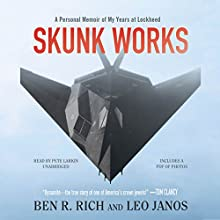 Skunk Works: A Personal Memoir of My Years of Lockheed | Livre audio Auteur(s) : Ben R. Rich, Leo Janos Narrateur(s) : Pete Larkin
