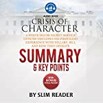 Crisis of Character: A White House Secret Service Officer Discloses His Firsthand Experience with Hillary, Bill and How They Operate | Summary & Key Points with BONUS Critics Review |  Slim Reader