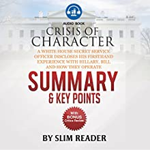 Crisis of Character: A White House Secret Service Officer Discloses His Firsthand Experience with Hillary, Bill and How They Operate | Summary & Key Points with BONUS Critics Review Audiobook by  Slim Reader Narrated by Jeffrey Ott